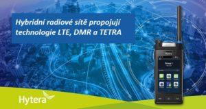 Hybridní radiové sítě propojují technologie LTE, DMR a TETRA